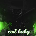 #EVIL BABY